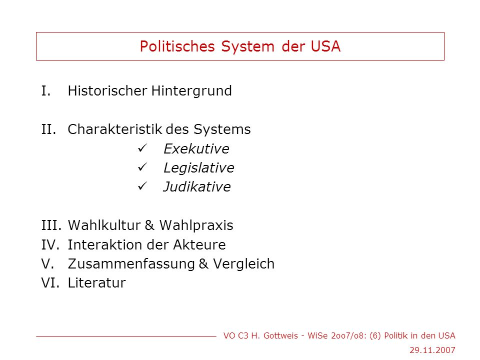 VO C3 H.Gottweis - WiSe 2oo 7 /o 8 : ( 6 ) Politik in den USA 29.11.2007 I.