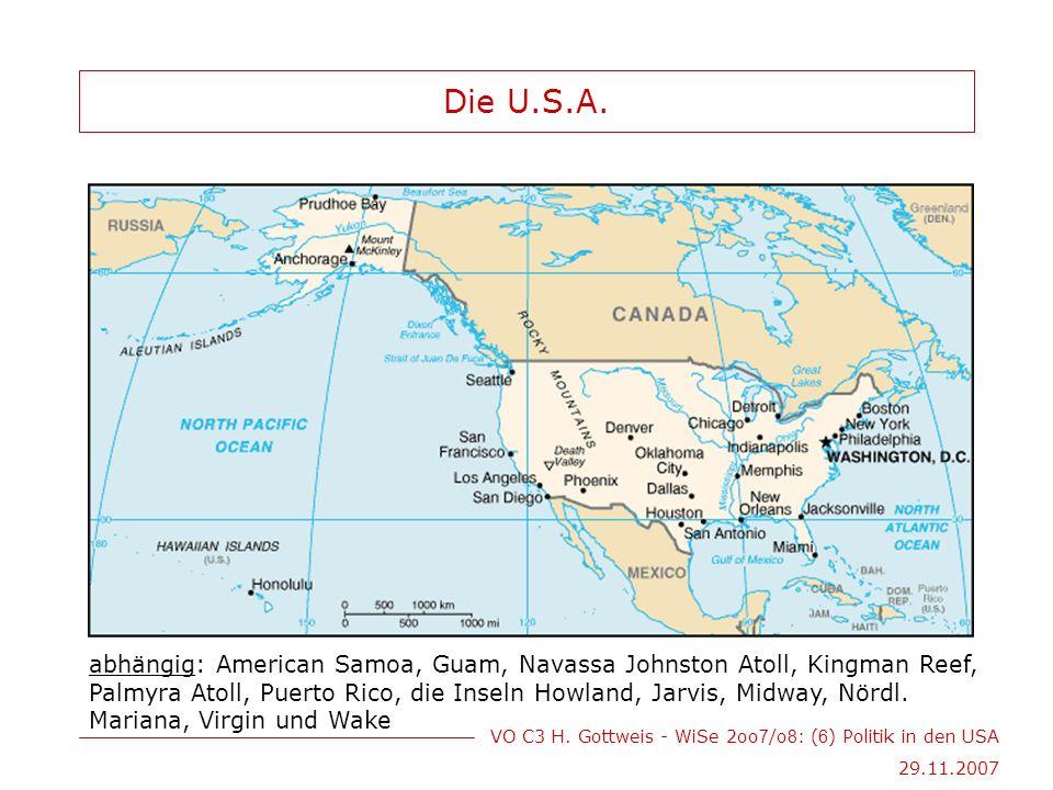 VO C3 H. Gottweis - WiSe 2oo 7 /o 8 : ( 6 ) Politik in den USA 29.11.2007 Die U.S.A.
