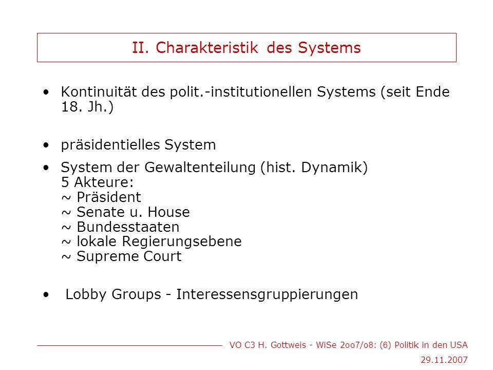 VO C3 H. Gottweis - WiSe 2oo 7 /o 8 : ( 6 ) Politik in den USA 29.11.2007 II.