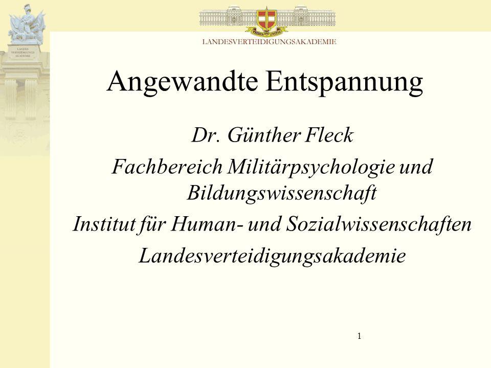 1 Angewandte Entspannung Dr. Günther Fleck Fachbereich Militärpsychologie und Bildungswissenschaft Institut für Human- und Sozialwissenschaften Landes