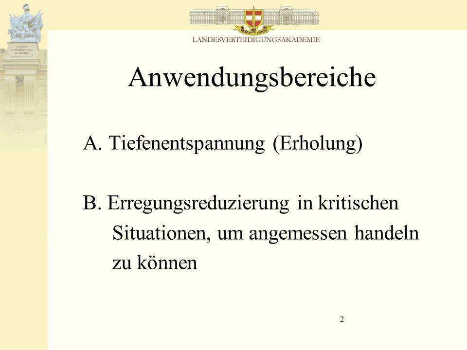 2 Anwendungsbereiche A. Tiefenentspannung (Erholung) B. Erregungsreduzierung in kritischen Situationen, um angemessen handeln zu können