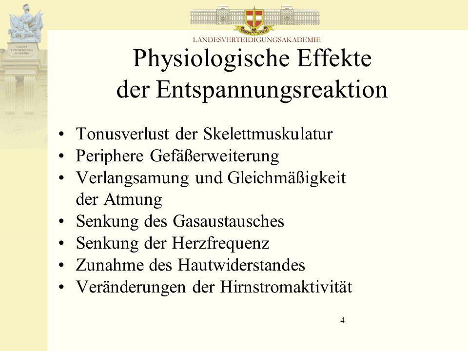 4 Physiologische Effekte der Entspannungsreaktion Tonusverlust der Skelettmuskulatur Periphere Gefäßerweiterung Verlangsamung und Gleichmäßigkeit der