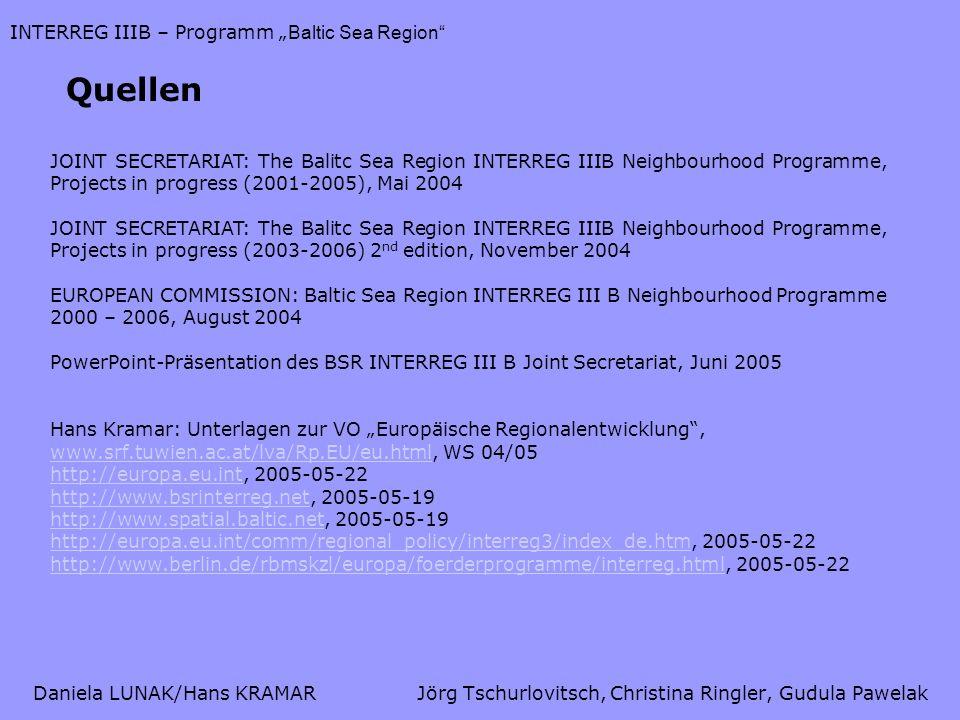 Daniela LUNAK/Hans KRAMARJörg Tschurlovitsch, Christina Ringler, Gudula Pawelak INTERREG IIIB – Programm Baltic Sea Region Quellen JOINT SECRETARIAT: