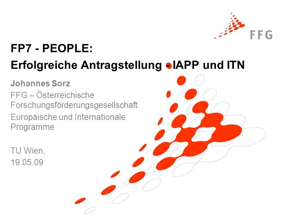 Johannes Sorz / FFG-EIP FP7 PEOPLE – ITN und IAPP 2009, TU Wien 16.05.09 Industry-Academia Partnerships and Pathways Entsendung von Personal Nur zwischen den Sektoren (Uni Betrieb) transnational (max.