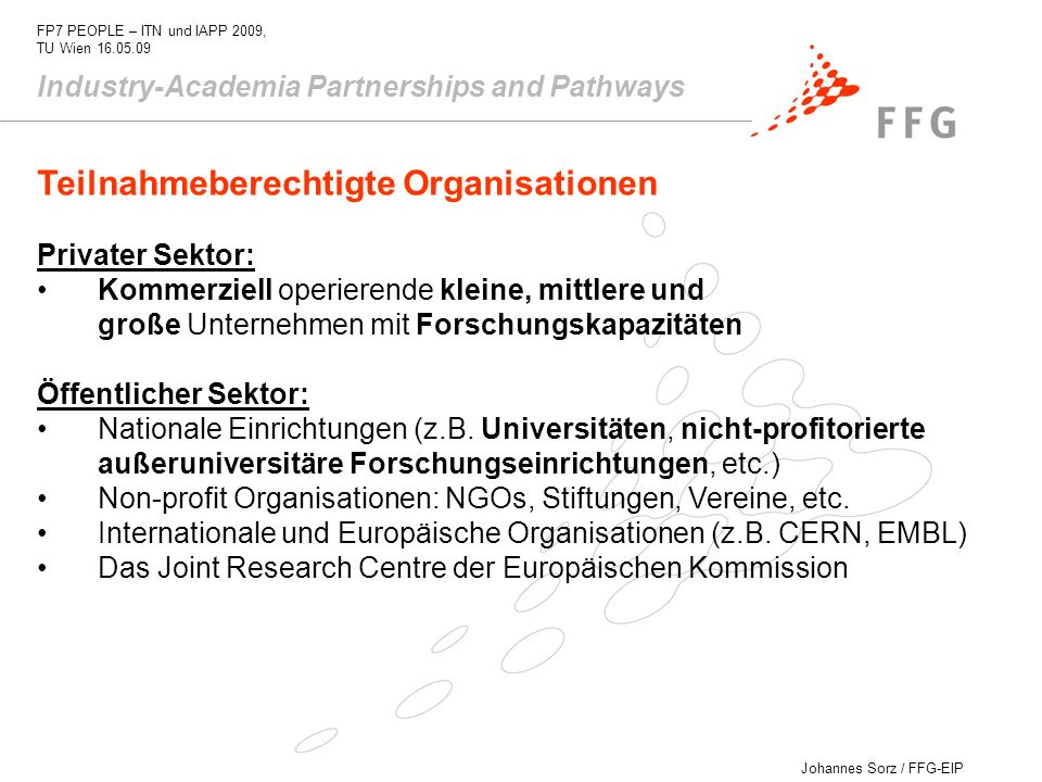 Johannes Sorz / FFG-EIP FP7 PEOPLE – ITN und IAPP 2009, TU Wien 16.05.09 Industry-Academia Partnerships and Pathways Teilnahmeberechtigte Organisation