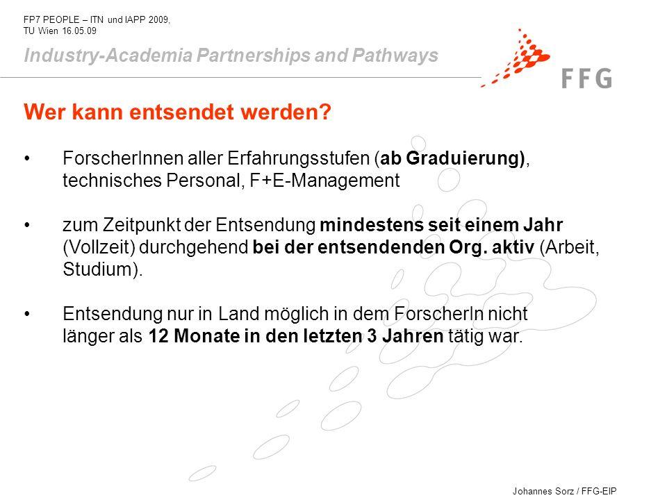 Johannes Sorz / FFG-EIP FP7 PEOPLE – ITN und IAPP 2009, TU Wien 16.05.09 Industry-Academia Partnerships and Pathways Wer kann entsendet werden? Forsch