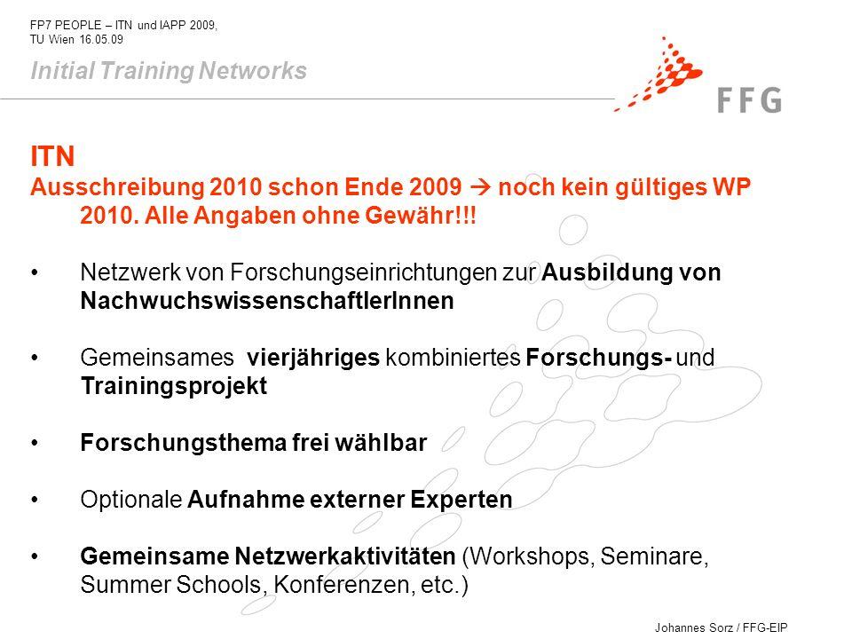 Johannes Sorz / FFG-EIP FP7 PEOPLE – ITN und IAPP 2009, TU Wien 16.05.09 Initial Training Networks ITN Ausschreibung 2010 schon Ende 2009 noch kein gü