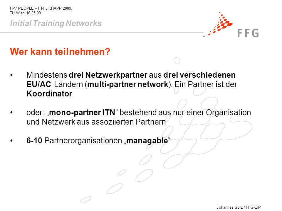 Johannes Sorz / FFG-EIP FP7 PEOPLE – ITN und IAPP 2009, TU Wien 16.05.09 Wer kann teilnehmen? Mindestens drei Netzwerkpartner aus drei verschiedenen E