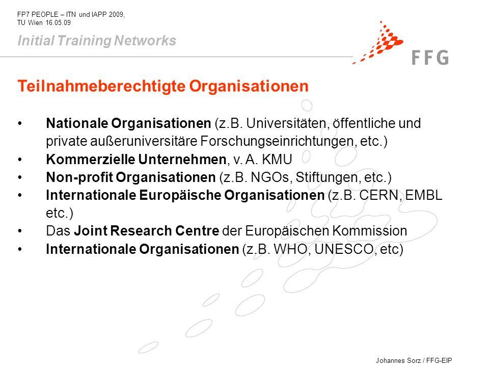 Johannes Sorz / FFG-EIP FP7 PEOPLE – ITN und IAPP 2009, TU Wien 16.05.09 Teilnahmeberechtigte Organisationen Nationale Organisationen (z.B. Universitä