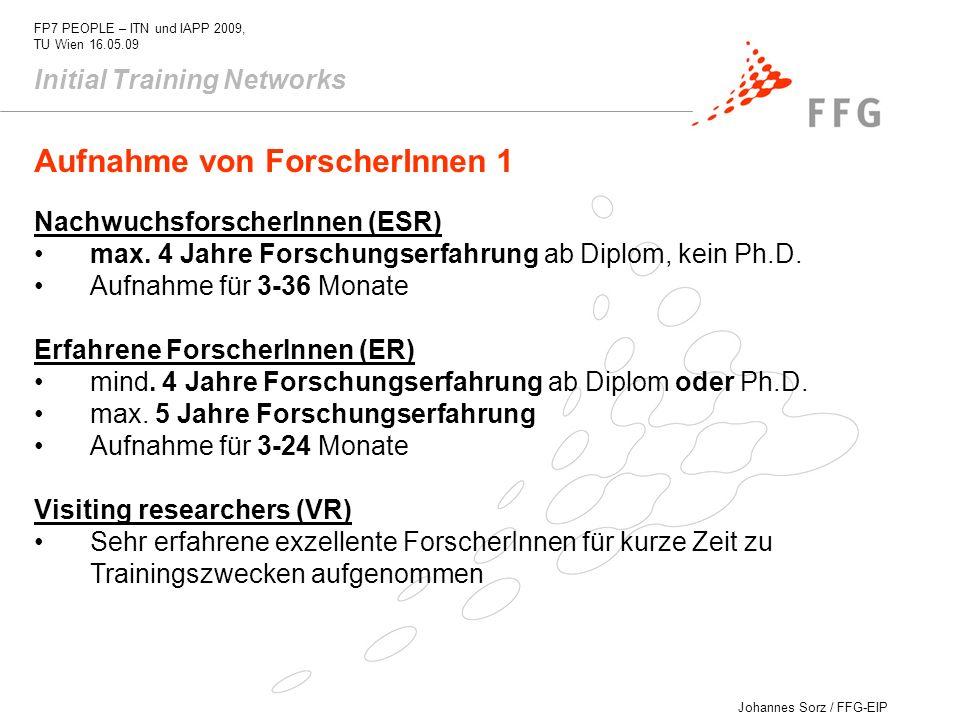 Johannes Sorz / FFG-EIP FP7 PEOPLE – ITN und IAPP 2009, TU Wien 16.05.09 Aufnahme von ForscherInnen 1 NachwuchsforscherInnen (ESR) max. 4 Jahre Forsch