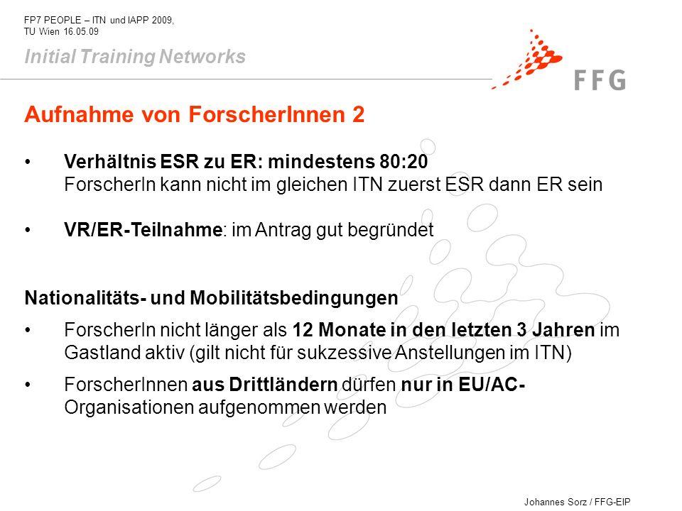 Johannes Sorz / FFG-EIP FP7 PEOPLE – ITN und IAPP 2009, TU Wien 16.05.09 Aufnahme von ForscherInnen 2 Verhältnis ESR zu ER: mindestens 80:20 ForscherI