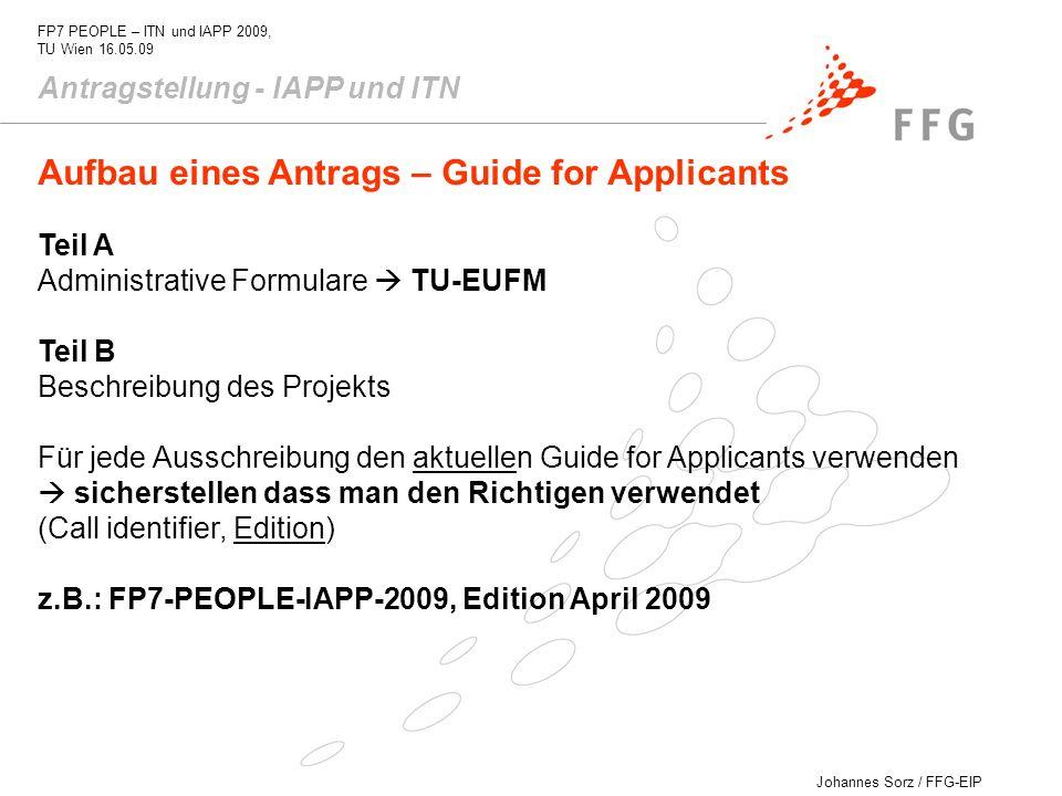 Johannes Sorz / FFG-EIP FP7 PEOPLE – ITN und IAPP 2009, TU Wien 16.05.09 Antragstellung - IAPP und ITN Aufbau eines Antrags – Guide for Applicants Tei