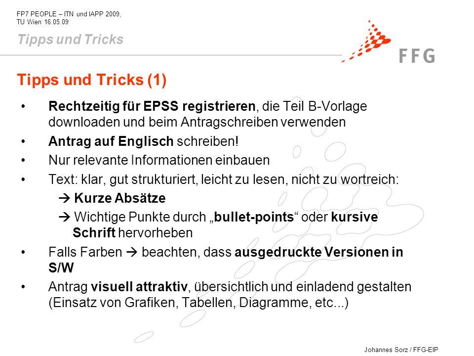 Johannes Sorz / FFG-EIP FP7 PEOPLE – ITN und IAPP 2009, TU Wien 16.05.09 Tipps und Tricks (1) Rechtzeitig für EPSS registrieren, die Teil B-Vorlage do