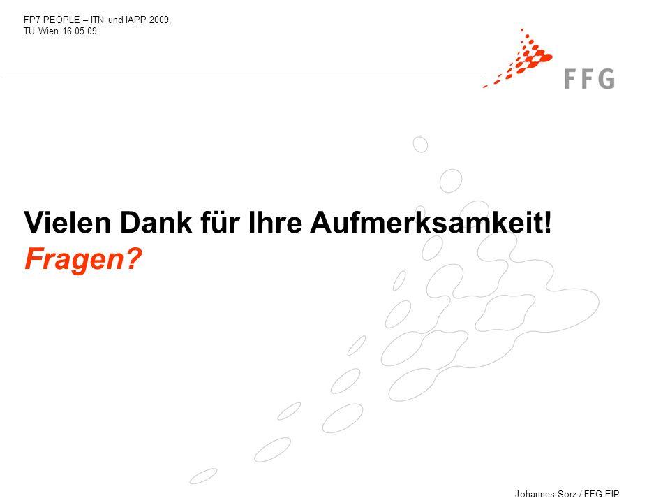 Johannes Sorz / FFG-EIP FP7 PEOPLE – ITN und IAPP 2009, TU Wien 16.05.09 Vielen Dank für Ihre Aufmerksamkeit! Fragen?
