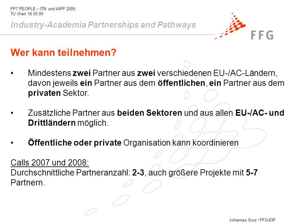 Johannes Sorz / FFG-EIP FP7 PEOPLE – ITN und IAPP 2009, TU Wien 16.05.09 Industry-Academia Partnerships and Pathways Wer kann teilnehmen? Mindestens z