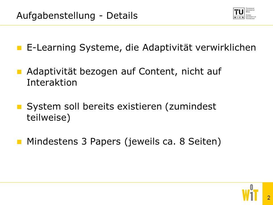 2 Aufgabenstellung - Details E-Learning Systeme, die Adaptivität verwirklichen Adaptivität bezogen auf Content, nicht auf Interaktion System soll bere