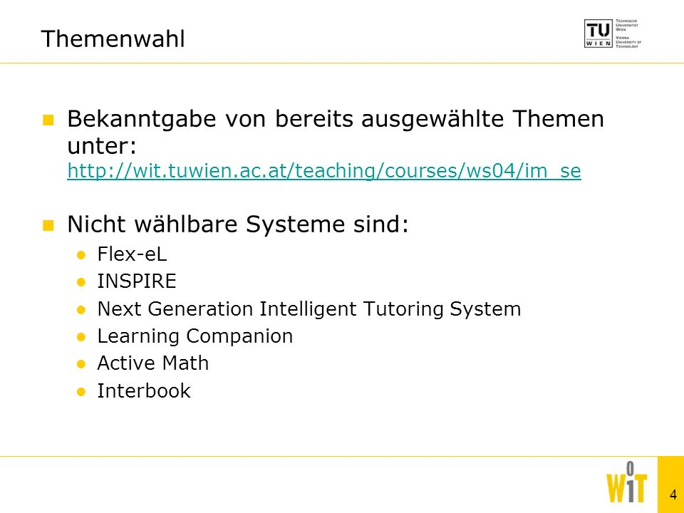 4 Themenwahl Bekanntgabe von bereits ausgewählte Themen unter:     Nicht wählbare Systeme sind: Flex-eL INSPIRE Next Generation Intelligent Tutoring System Learning Companion Active Math Interbook