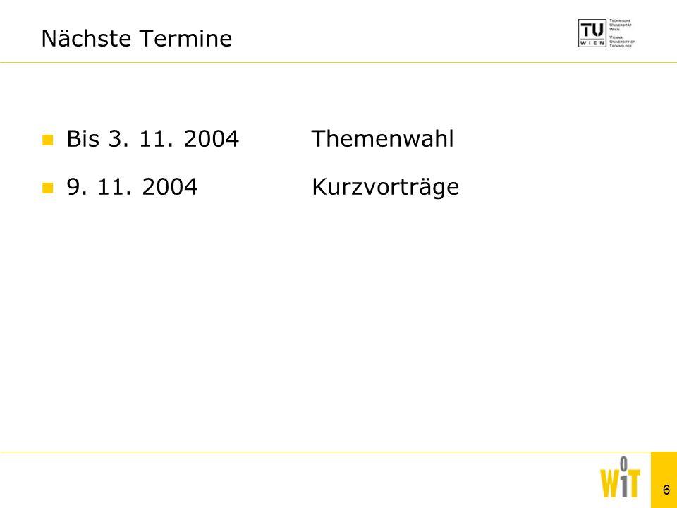 6 Nächste Termine Bis 3. 11. 2004Themenwahl 9. 11. 2004Kurzvorträge