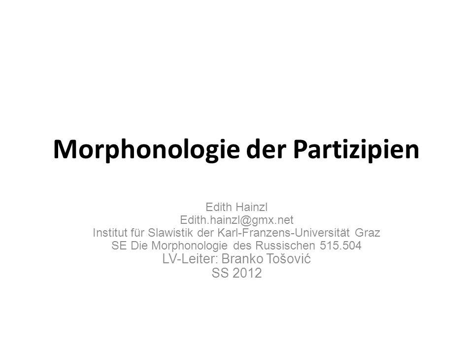 Morphonologie der Partizipien Edith Hainzl Edith.hainzl@gmx.net Institut für Slawistik der Karl-Franzens-Universität Graz SE Die Morphonologie des Rus