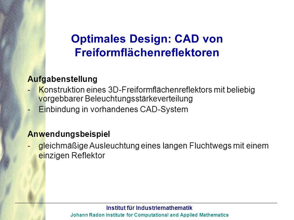 Institut für Industriemathematik Johann Radon Institute for Computational and Applied Mathematics Optimales Design: CAD von Freiformflächenreflektoren