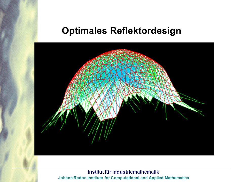 Institut für Industriemathematik Johann Radon Institute for Computational and Applied Mathematics Optimales Reflektordesign