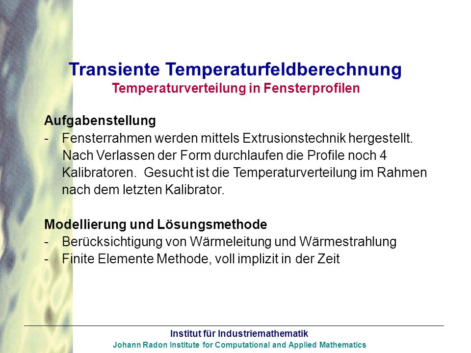 Institut für Industriemathematik Johann Radon Institute for Computational and Applied Mathematics Transiente Temperaturfeldberechnung Temperaturvertei