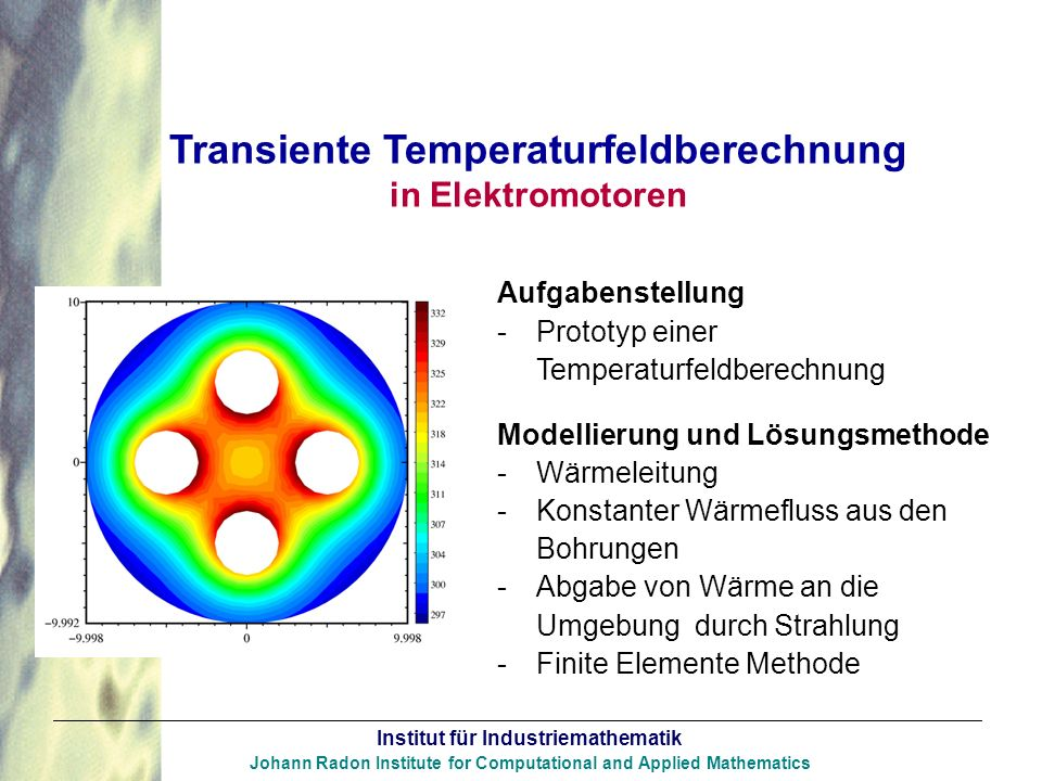 Institut für Industriemathematik Johann Radon Institute for Computational and Applied Mathematics Transiente Temperaturfeldberechnung in Elektromotore