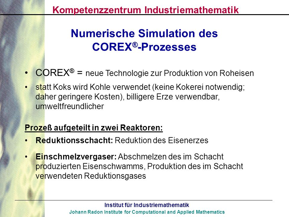 Institut für Industriemathematik Johann Radon Institute for Computational and Applied Mathematics Numerische Simulation des ® COREX ® -Prozesses ®CORE