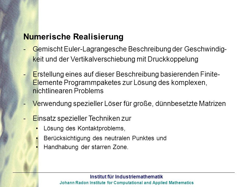 Institut für Industriemathematik Johann Radon Institute for Computational and Applied Mathematics Numerische Realisierung -Gemischt Euler-Lagrangesche