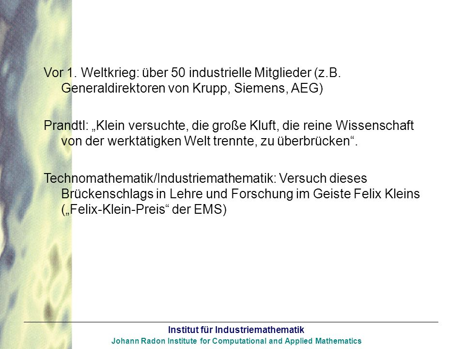 Institut für Industriemathematik Johann Radon Institute for Computational and Applied Mathematics Vor 1. Weltkrieg: über 50 industrielle Mitglieder (z