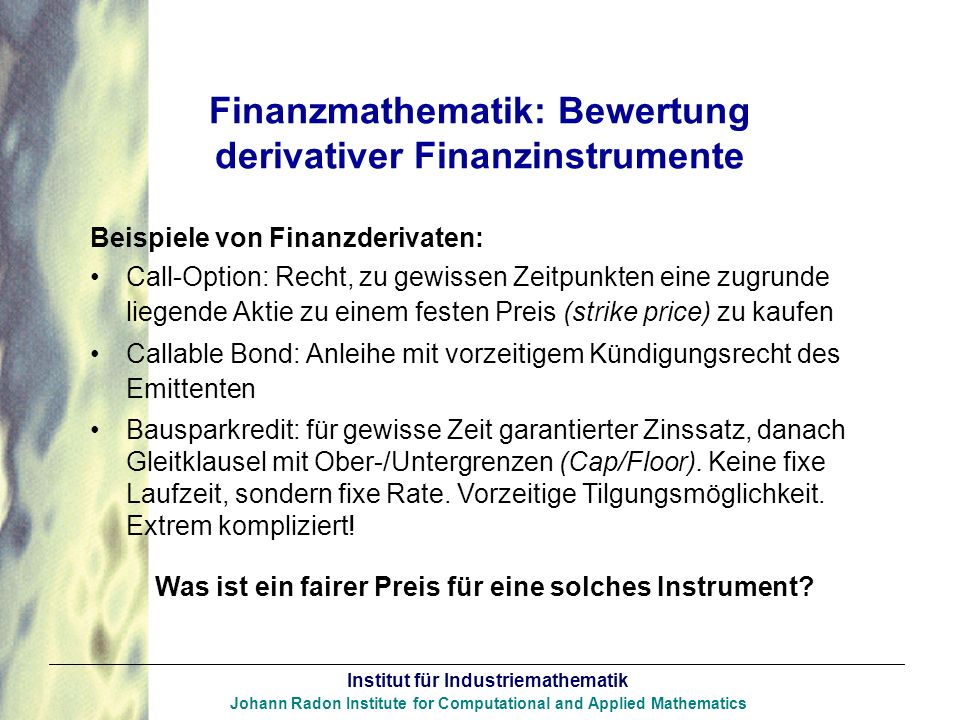 Institut für Industriemathematik Johann Radon Institute for Computational and Applied Mathematics Finanzmathematik: Bewertung derivativer Finanzinstru