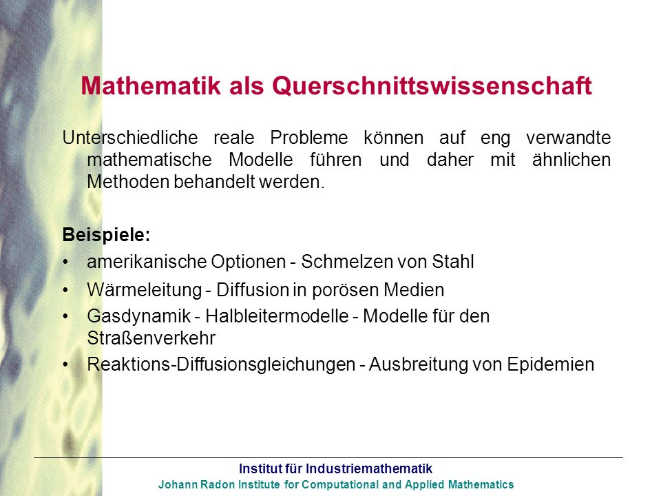 Institut für Industriemathematik Johann Radon Institute for Computational and Applied Mathematics Mathematik als Querschnittswissenschaft Unterschiedl