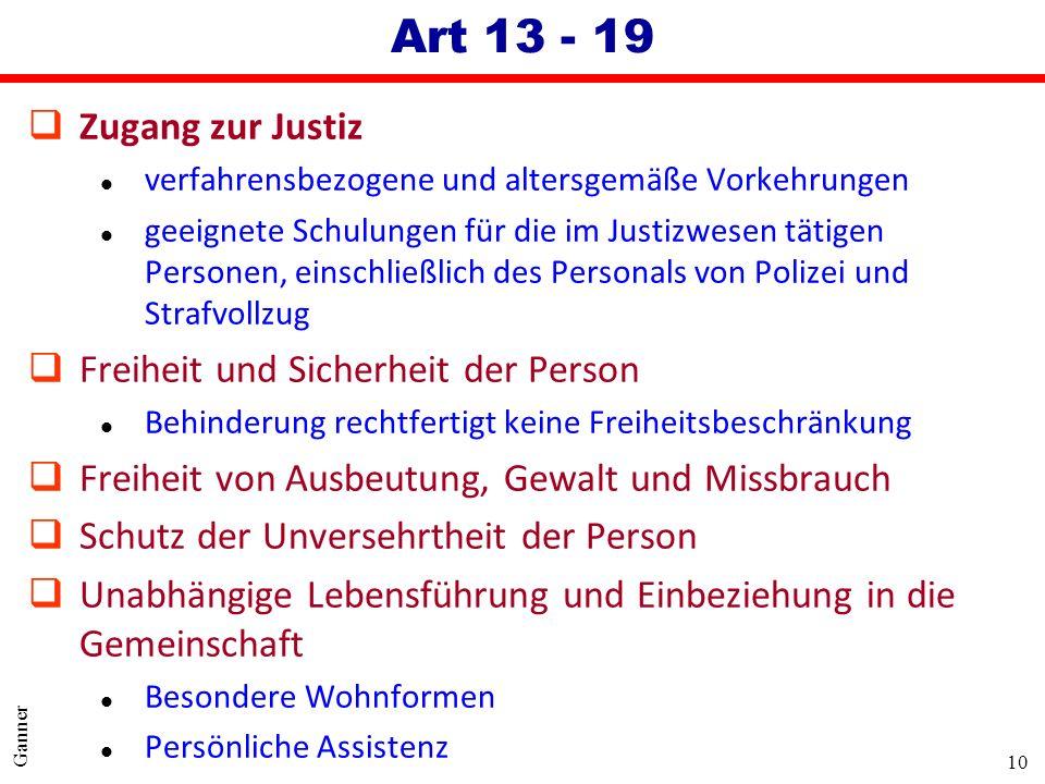 10 Ganner Art 13 - 19 qZugang zur Justiz l verfahrensbezogene und altersgemäße Vorkehrungen l geeignete Schulungen für die im Justizwesen tätigen Pers