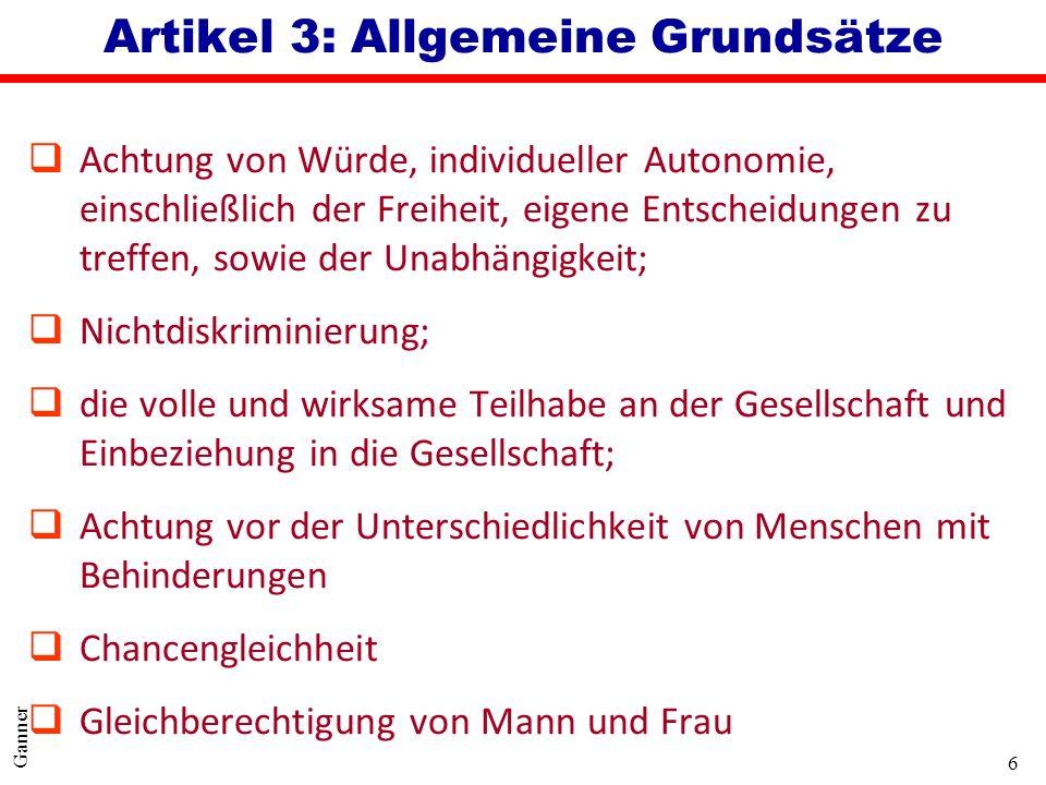 6 Ganner Artikel 3: Allgemeine Grundsätze qAchtung von Würde, individueller Autonomie, einschließlich der Freiheit, eigene Entscheidungen zu treffen,