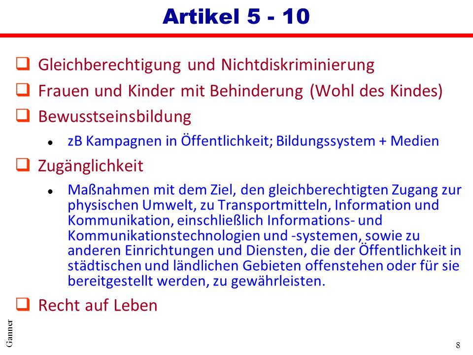8 Ganner Artikel 5 - 10 qGleichberechtigung und Nichtdiskriminierung qFrauen und Kinder mit Behinderung (Wohl des Kindes) qBewusstseinsbildung l zB Ka