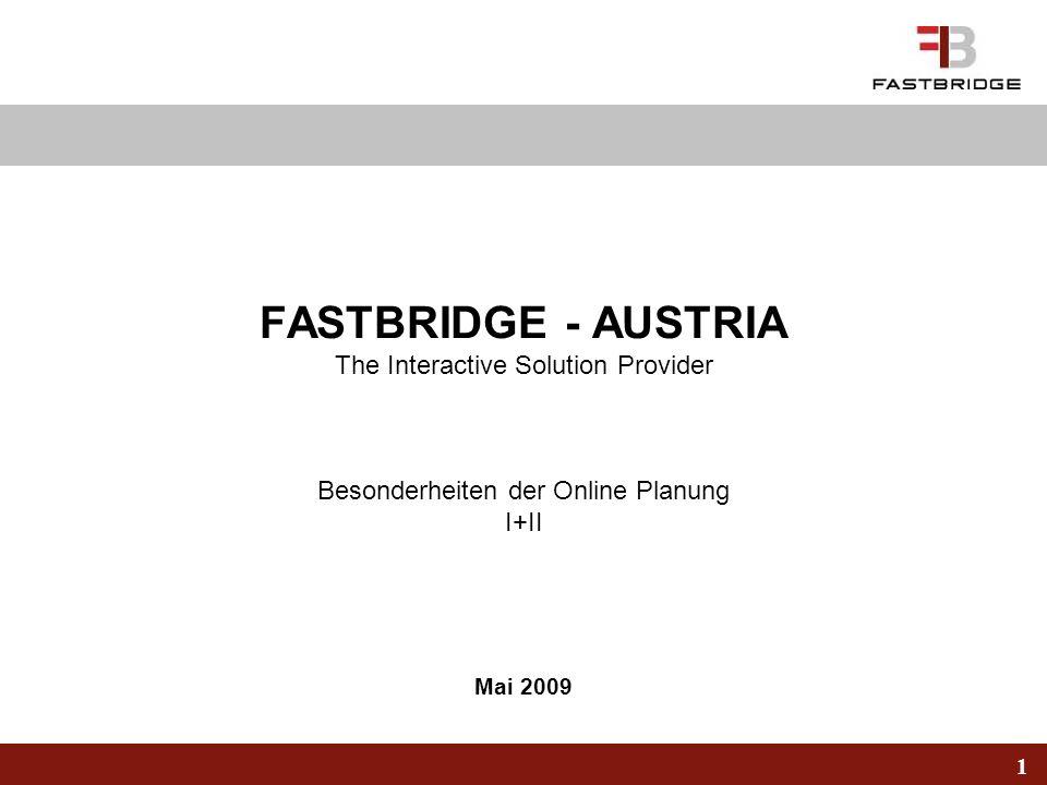 1 Mai 2009 FASTBRIDGE - AUSTRIA The Interactive Solution Provider Besonderheiten der Online Planung I+II
