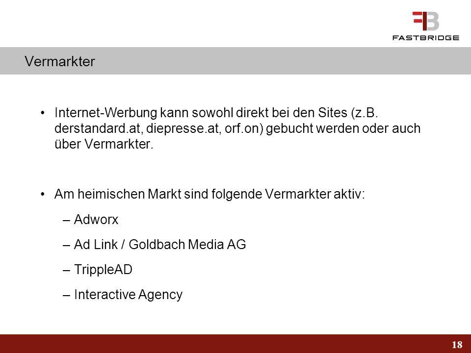 18 Vermarkter Internet-Werbung kann sowohl direkt bei den Sites (z.B. derstandard.at, diepresse.at, orf.on) gebucht werden oder auch über Vermarkter.