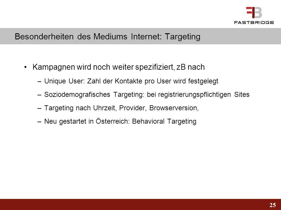 25 Besonderheiten des Mediums Internet: Targeting Kampagnen wird noch weiter spezifiziert, zB nach –Unique User: Zahl der Kontakte pro User wird festg