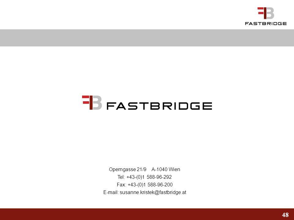 48 Operngasse 21/9 A-1040 Wien Tel: +43-(0)1 588-96-292 Fax: +43-(0)1 588-96-200 E-mail: susanne.kristek@fastbridge.at
