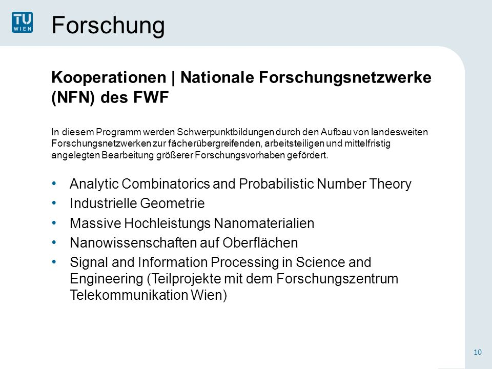 Forschung Kooperationen | Nationale Forschungsnetzwerke (NFN) des FWF In diesem Programm werden Schwerpunktbildungen durch den Aufbau von landesweiten