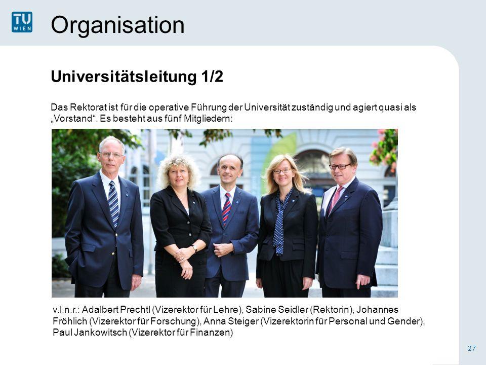 Organisation Universitätsleitung 1/2 Das Rektorat ist für die operative Führung der Universität zuständig und agiert quasi als Vorstand.