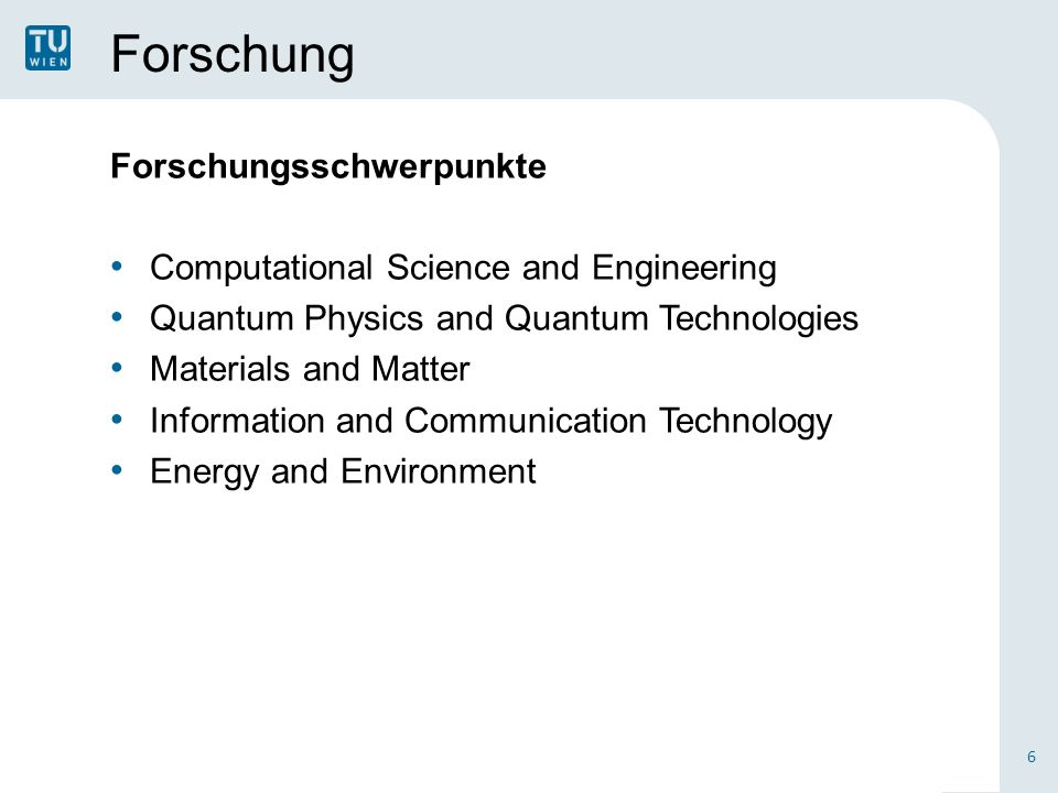 Forschung Forschungsschwerpunkte Computational Science and Engineering Quantum Physics and Quantum Technologies Materials and Matter Information and Communication Technology Energy and Environment 6