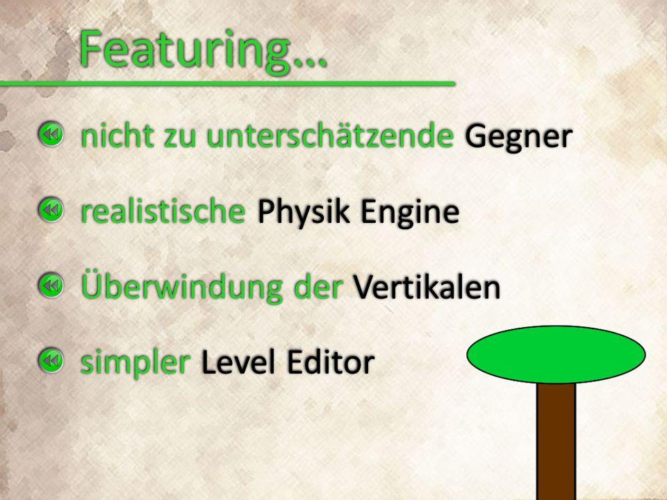 Featuring…Featuring… nicht zu unterschätzende Gegner realistische Physik Engine Überwindung der Vertikalen simpler Level Editor nicht zu unterschätzen