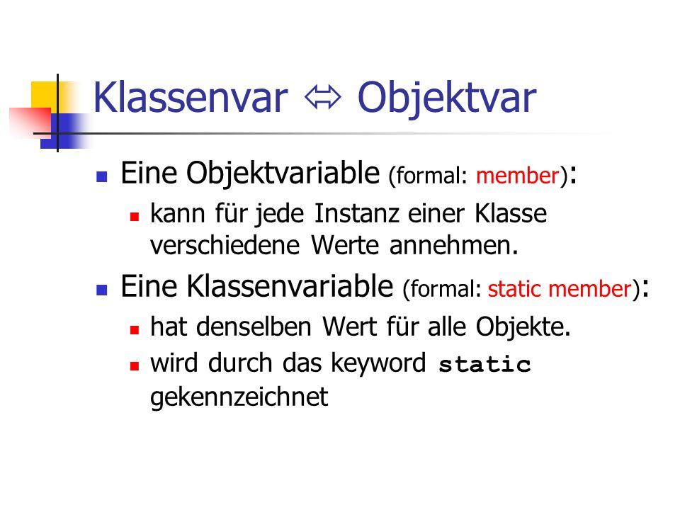 Klassenvar Objektvar Eine Objektvariable (formal: member) : kann für jede Instanz einer Klasse verschiedene Werte annehmen.