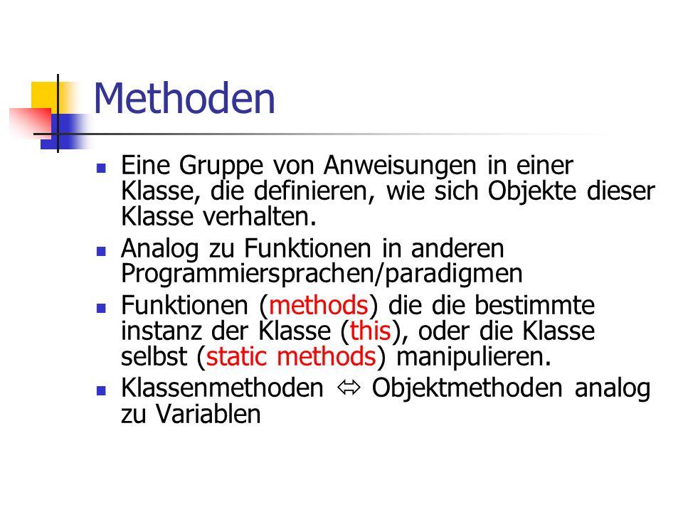 Methoden Eine Gruppe von Anweisungen in einer Klasse, die definieren, wie sich Objekte dieser Klasse verhalten.