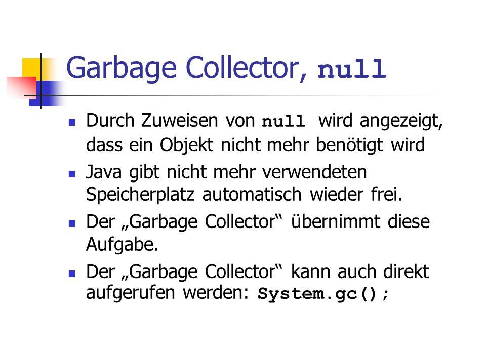 Garbage Collector, null Durch Zuweisen von null wird angezeigt, dass ein Objekt nicht mehr benötigt wird Java gibt nicht mehr verwendeten Speicherplatz automatisch wieder frei.