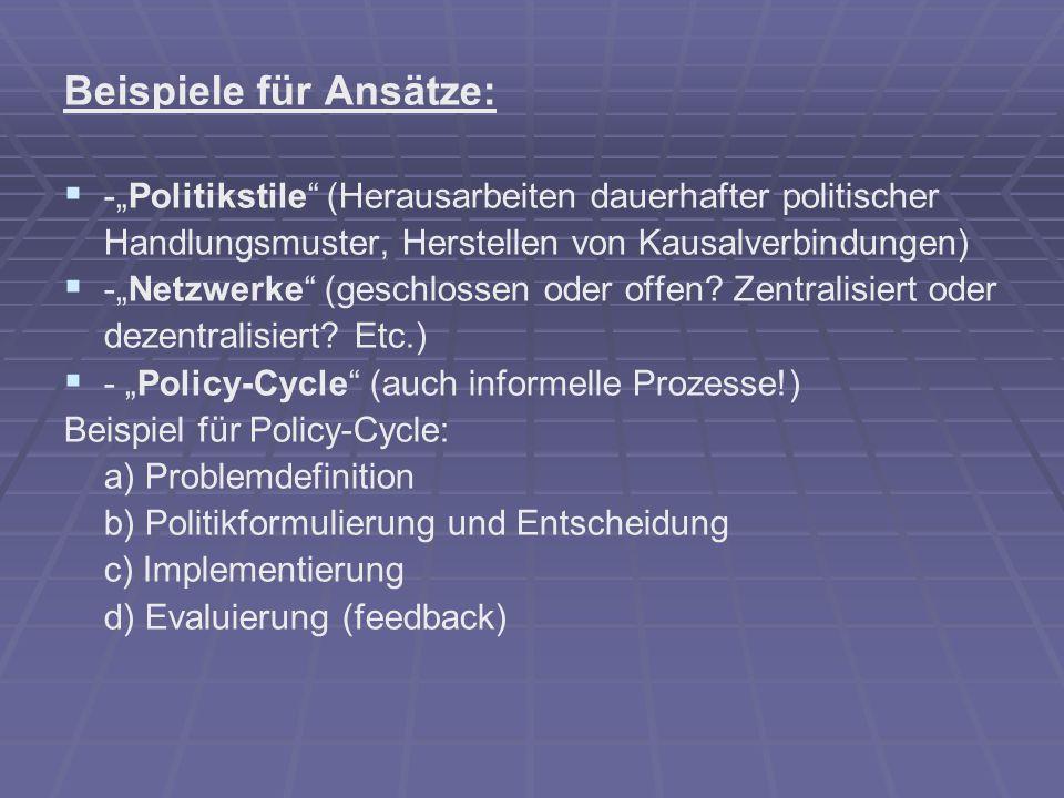 Beispiele für Ansätze: -Politikstile (Herausarbeiten dauerhafter politischer Handlungsmuster, Herstellen von Kausalverbindungen) -Netzwerke (geschloss