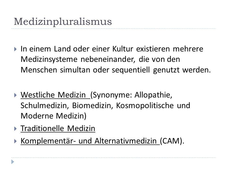 Medizinpluralismus In einem Land oder einer Kultur existieren mehrere Medizinsysteme nebeneinander, die von den Menschen simultan oder sequentiell genutzt werden.