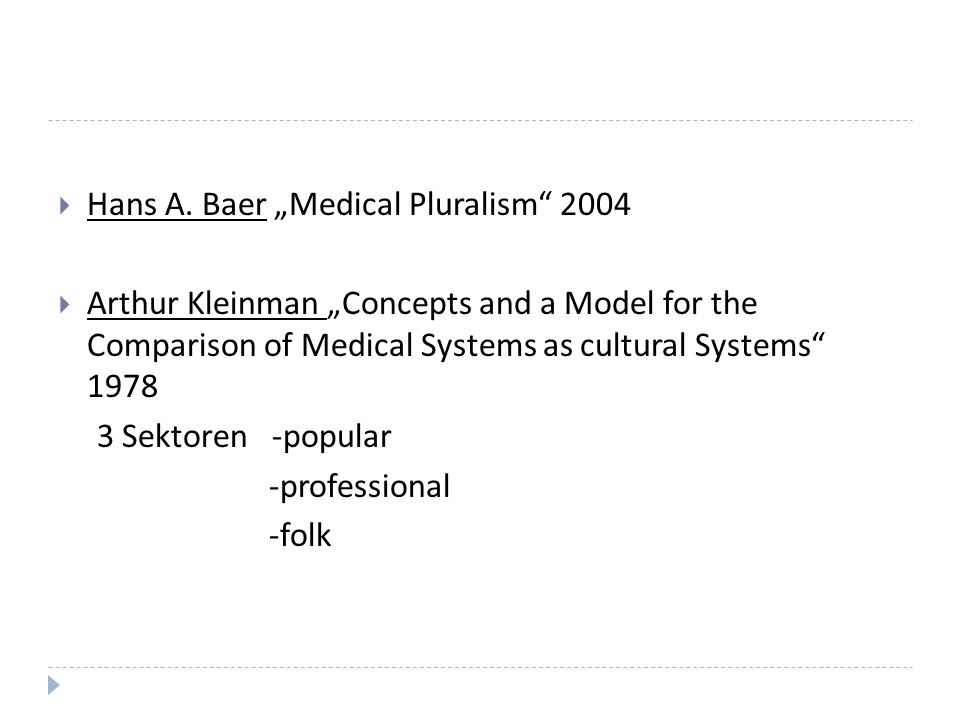 Hans A. Baer Medical Pluralism 2004 Arthur Kleinman Concepts and a Model for the Comparison of Medical Systems as cultural Systems 1978 3 Sektoren -po