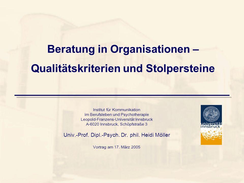 Beratung in Organisationen – Qualitätskriterien und Stolpersteine Institut für Kommunikation im Berufsleben und Psychotherapie Leopold-Franzens-Univer